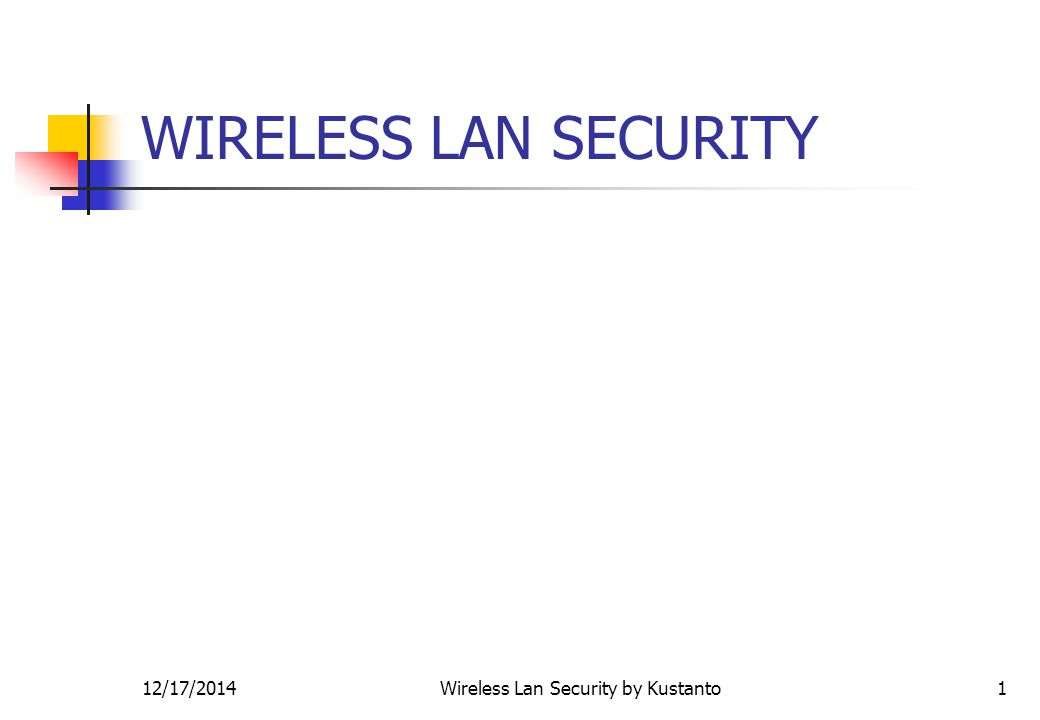 12/17/2014Wireless Lan Security by Kustanto1 WIRELESS LAN SECURITY
