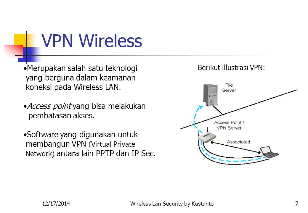 12/17/2014Wireless Lan Security by Kustanto7 VPN Wireless Merupakan salah satu teknologi yang berguna dalam keamanan koneksi pada Wireless LAN.