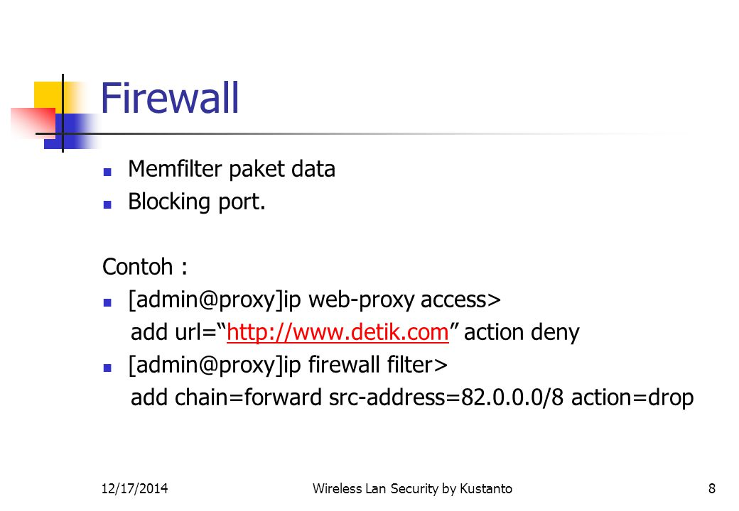 12/17/2014Wireless Lan Security by Kustanto8 Firewall Memfilter paket data Blocking port.