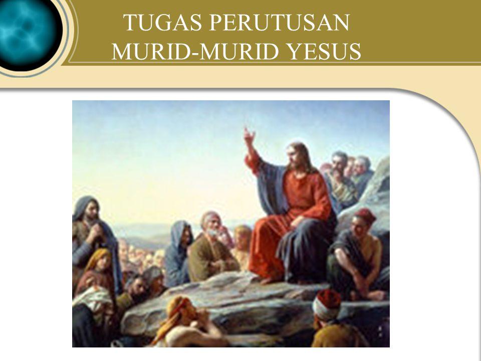 Judea Galilee ChildhoodPereaJerusalem TUGAS PERUTUSAN MURID YESUS Makna perutusan bagi kita –Setiap murid Yesus dipanggil untuk menghadirkan keselamat