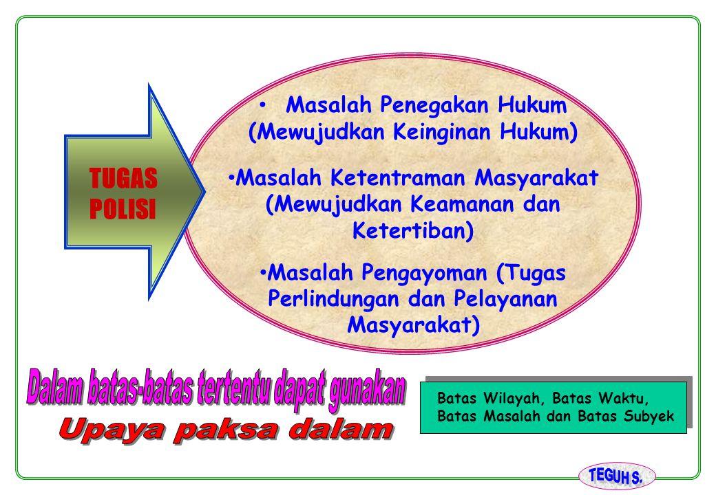 TUGAS POLISI Masalah Penegakan Hukum (Mewujudkan Keinginan Hukum) Masalah Ketentraman Masyarakat (Mewujudkan Keamanan dan Ketertiban) Masalah Pengayom