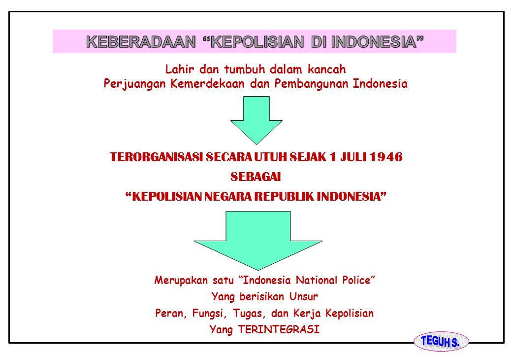 """Lahir dan tumbuh dalam kancah Perjuangan Kemerdekaan dan Pembangunan Indonesia TERORGANISASI SECARA UTUH SEJAK 1 JULI 1946 SEBAGAI """"KEPOLISIAN NEGARA"""