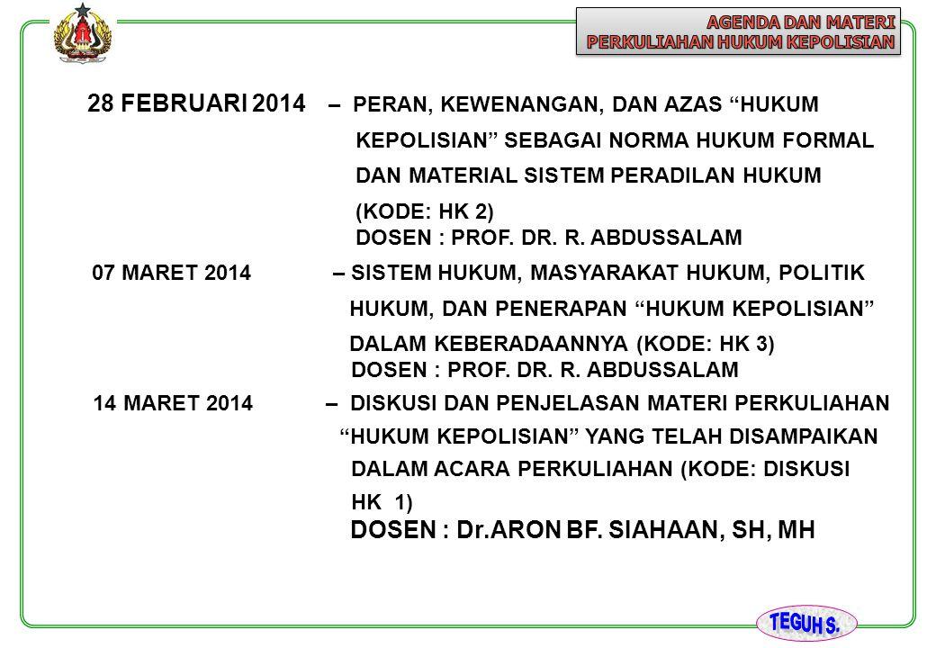 21 MARET 2014– TANGGUNGJAWAB KEPOLISIAN DALAM SISTEM PEMERINTAHAN DAN SISTEM KENEGARAAN SERTA KEDUDUKAN DAN SUSUNAN ORGANISASI KEPOLISIAN (KODE: HK 4) DOSEN : DRS.