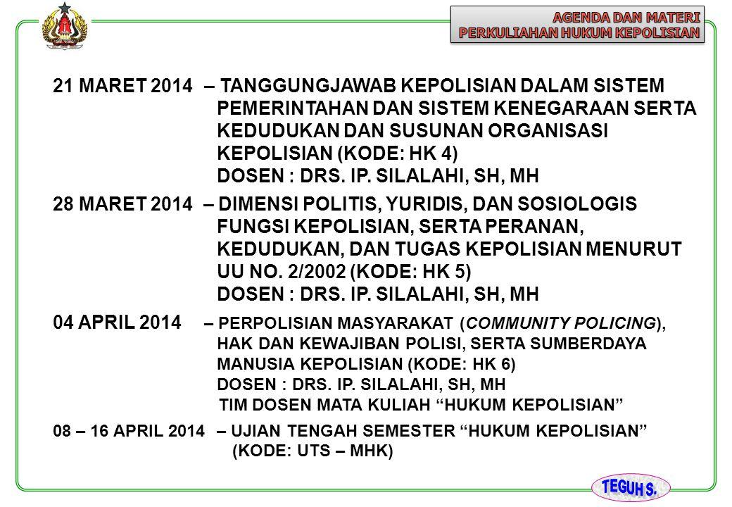 21 MARET 2014– TANGGUNGJAWAB KEPOLISIAN DALAM SISTEM PEMERINTAHAN DAN SISTEM KENEGARAAN SERTA KEDUDUKAN DAN SUSUNAN ORGANISASI KEPOLISIAN (KODE: HK 4)