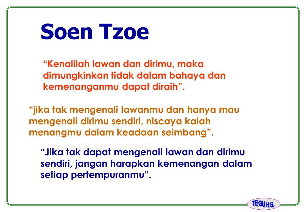 "Soen Tzoe ""Kenalilah lawan dan dirimu, maka dimungkinkan tidak dalam bahaya dan kemenanganmu dapat diraih"". ""jika tak mengenali lawanmu dan hanya mau"