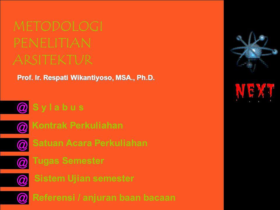 METODOLOGI PENELITIAN ARSITEKTUR Prof. Ir. Respati Wikantiyoso, MSA., Ph.D. S y l a b u s Kontrak Perkuliahan Satuan Acara Perkuliahan Tugas Semester