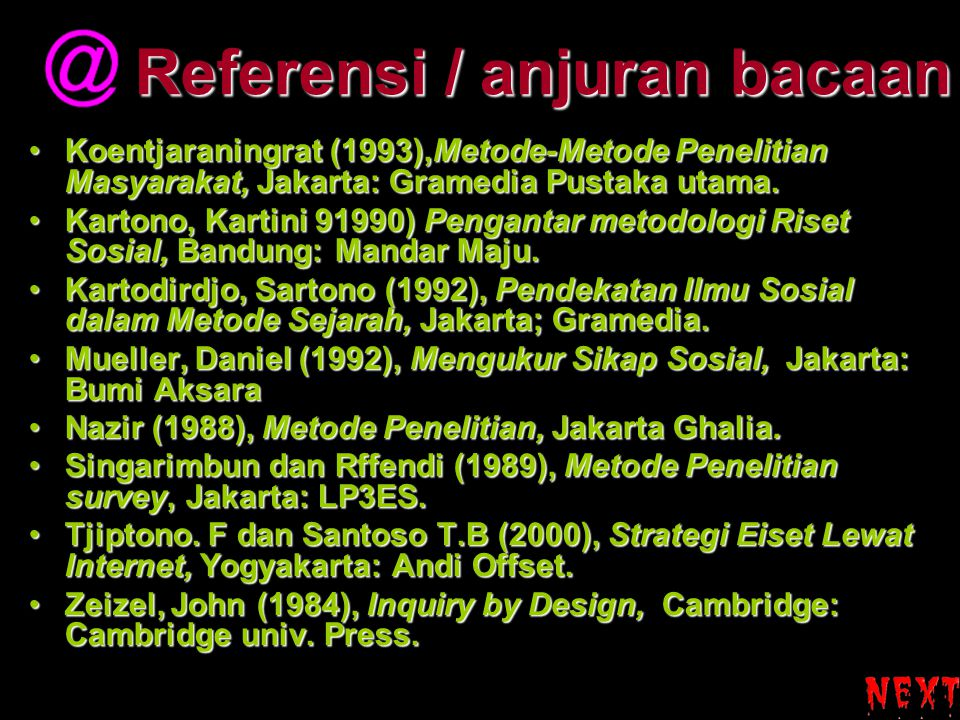 Referensi / anjuran bacaan Koentjaraningrat (1993),Metode-Metode Penelitian Masyarakat, Jakarta: Gramedia Pustaka utama.Koentjaraningrat (1993),Metode