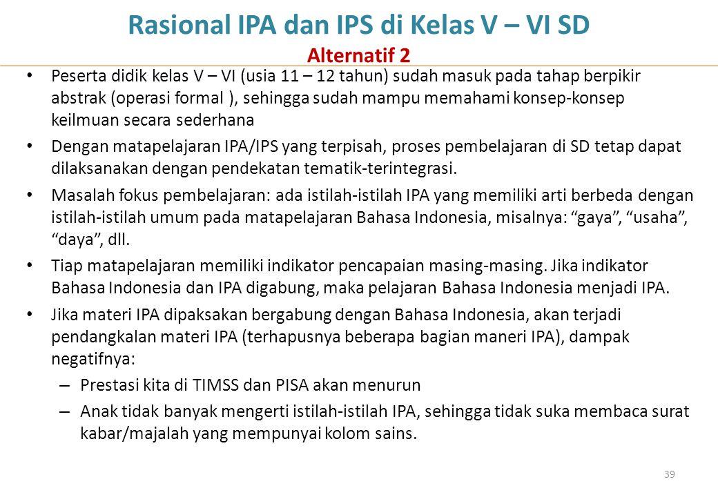 Rasional IPA dan IPS di Kelas V – VI SD Alternatif 2 Peserta didik kelas V – VI (usia 11 – 12 tahun) sudah masuk pada tahap berpikir abstrak (operasi