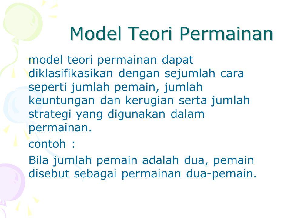 Model Teori Permainan model teori permainan dapat diklasifikasikan dengan sejumlah cara seperti jumlah pemain, jumlah keuntungan dan kerugian serta ju