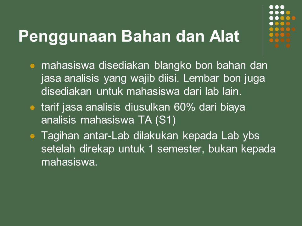 Penggunaan Bahan dan Alat mahasiswa disediakan blangko bon bahan dan jasa analisis yang wajib diisi.