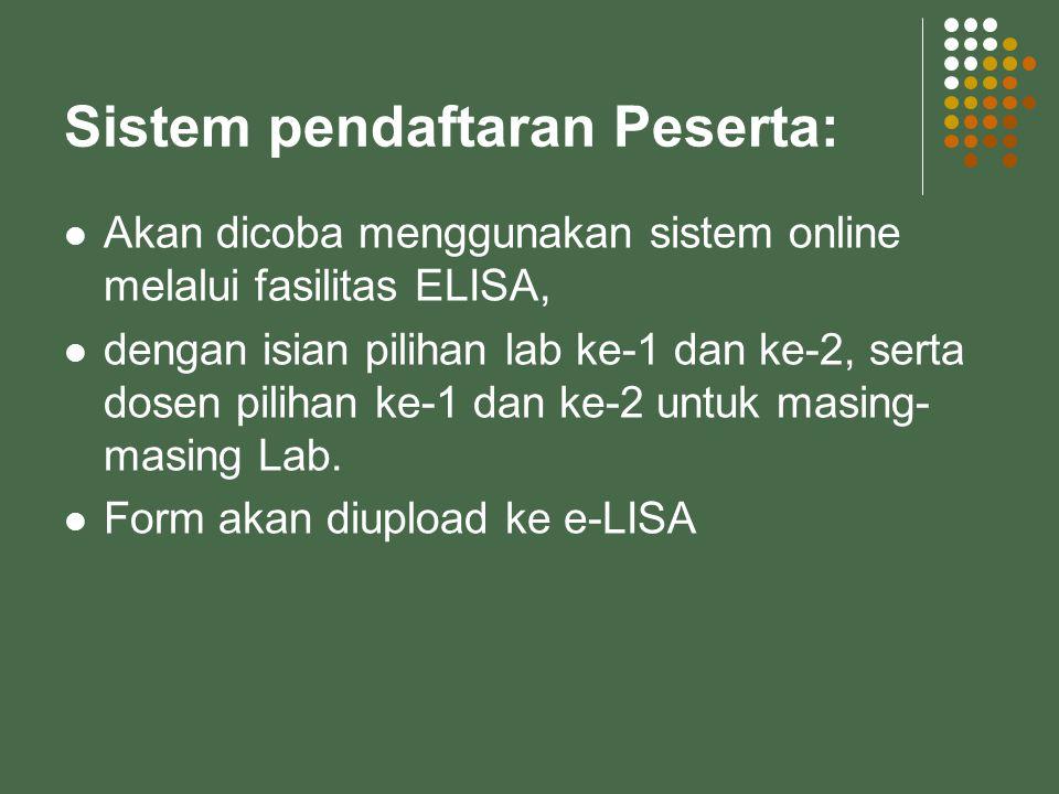 Sistem pendaftaran Peserta: Akan dicoba menggunakan sistem online melalui fasilitas ELISA, dengan isian pilihan lab ke-1 dan ke-2, serta dosen pilihan ke-1 dan ke-2 untuk masing- masing Lab.