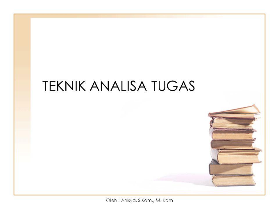 TEKNIK ANALISA TUGAS Oleh : Anisya. S.Kom., M. Kom