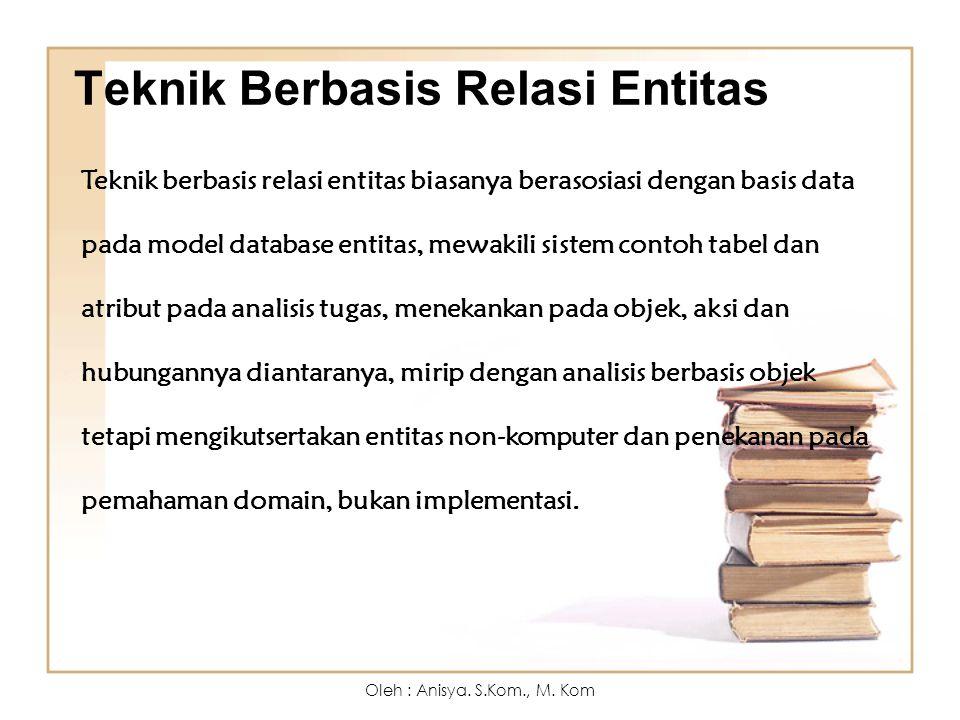 Teknik Berbasis Relasi Entitas Teknik berbasis relasi entitas biasanya berasosiasi dengan basis data pada model database entitas, mewakili sistem cont