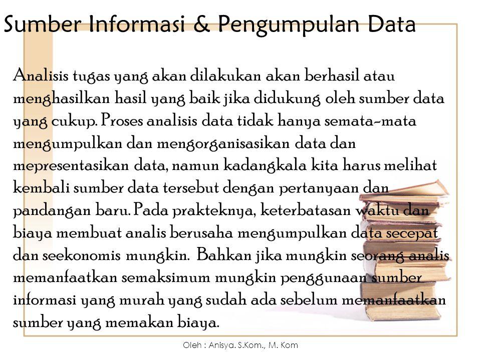 Sumber Informasi & Pengumpulan Data Analisis tugas yang akan dilakukan akan berhasil atau menghasilkan hasil yang baik jika didukung oleh sumber data yang cukup.