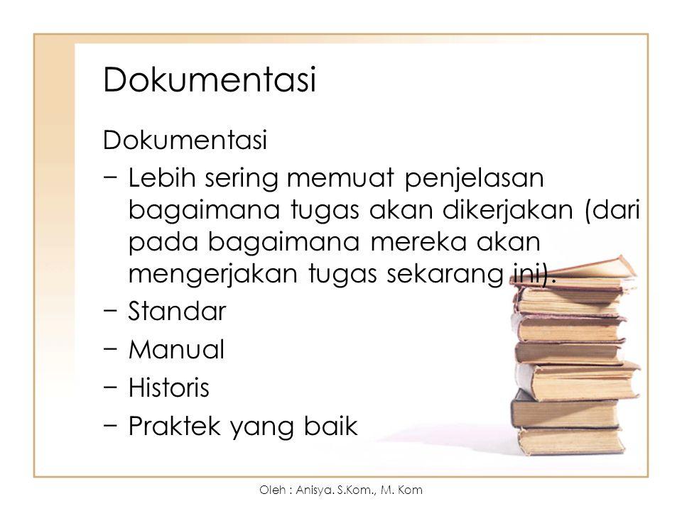 Dokumentasi −Lebih sering memuat penjelasan bagaimana tugas akan dikerjakan (dari pada bagaimana mereka akan mengerjakan tugas sekarang ini). −Standar