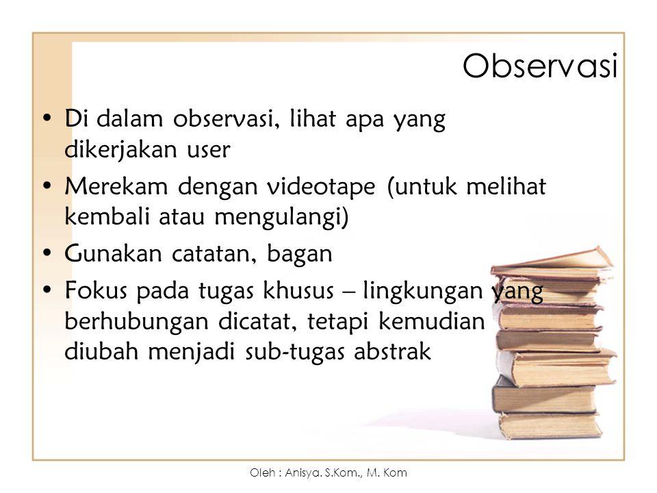 Observasi Di dalam observasi, lihat apa yang dikerjakan user Merekam dengan videotape (untuk melihat kembali atau mengulangi) Gunakan catatan, bagan F