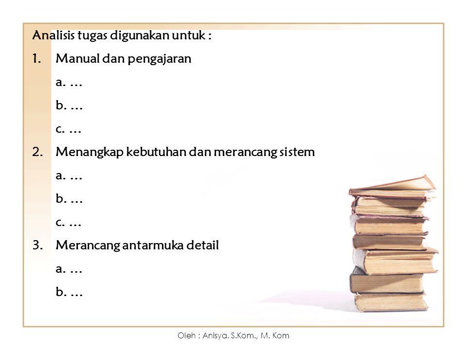 Analisis tugas digunakan untuk : 1.Manual dan pengajaran a.