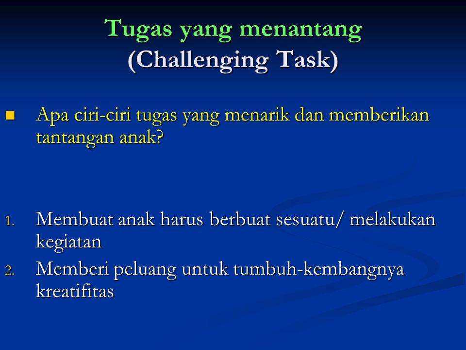 Tugas yang menantang (Challenging Task) Apa ciri-ciri tugas yang menarik dan memberikan tantangan anak.