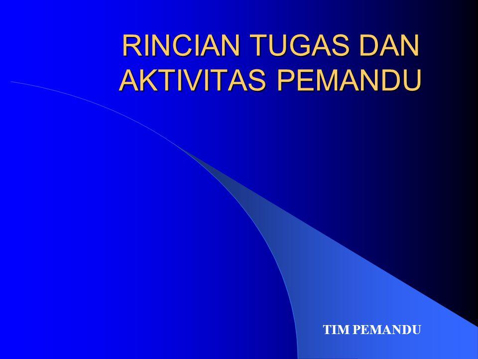 RINCIAN TUGAS DAN AKTIVITAS PEMANDU TIM PEMANDU