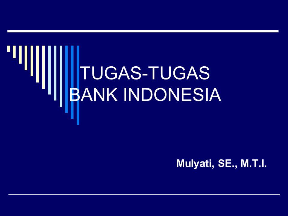 TUGAS-TUGAS BANK INDONESIA Mulyati, SE., M.T.I.