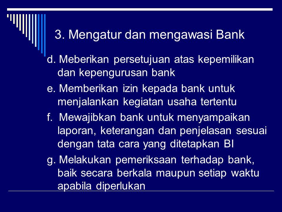 d. Meberikan persetujuan atas kepemilikan dan kepengurusan bank e. Memberikan izin kepada bank untuk menjalankan kegiatan usaha tertentu f. Mewajibkan