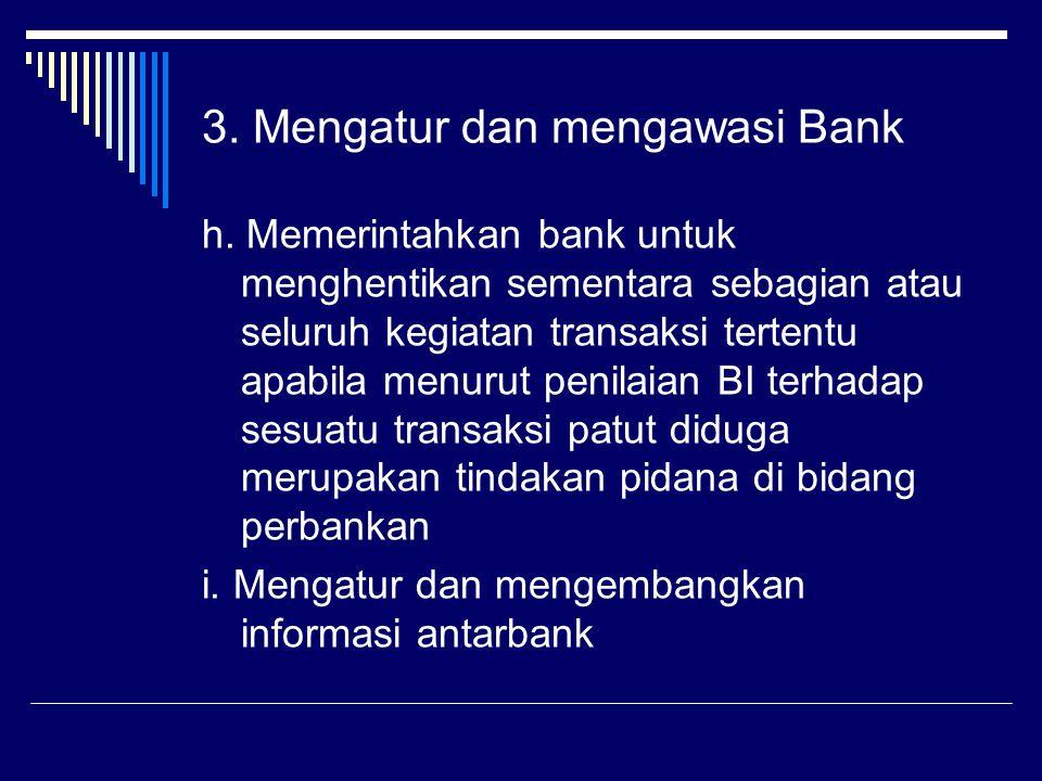 h. Memerintahkan bank untuk menghentikan sementara sebagian atau seluruh kegiatan transaksi tertentu apabila menurut penilaian BI terhadap sesuatu tra