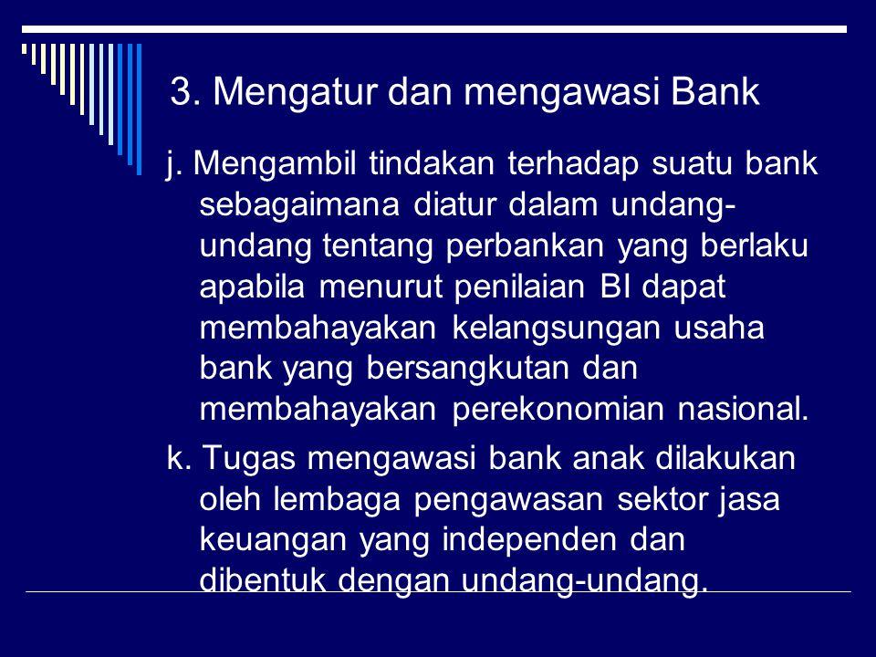 j. Mengambil tindakan terhadap suatu bank sebagaimana diatur dalam undang- undang tentang perbankan yang berlaku apabila menurut penilaian BI dapat me