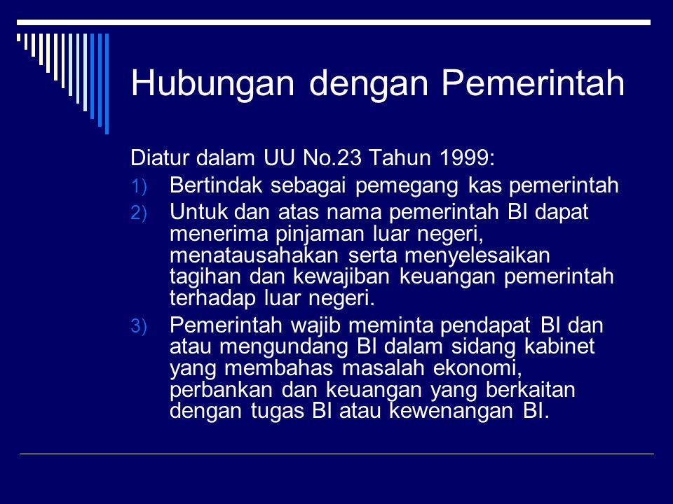 Hubungan dengan Pemerintah Diatur dalam UU No.23 Tahun 1999: 1) Bertindak sebagai pemegang kas pemerintah 2) Untuk dan atas nama pemerintah BI dapat m