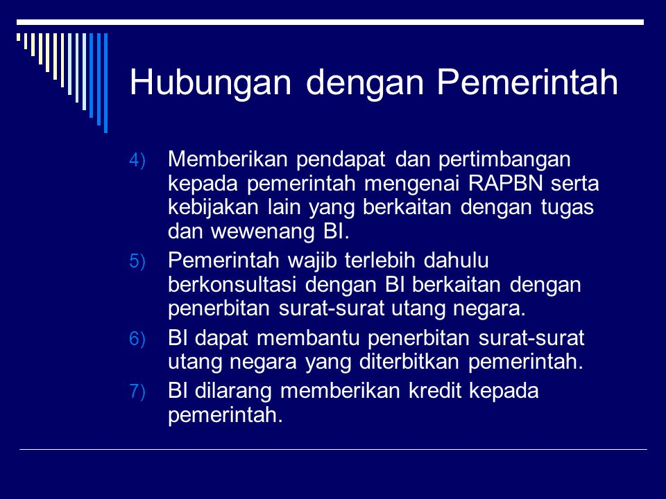 4) Memberikan pendapat dan pertimbangan kepada pemerintah mengenai RAPBN serta kebijakan lain yang berkaitan dengan tugas dan wewenang BI. 5) Pemerint