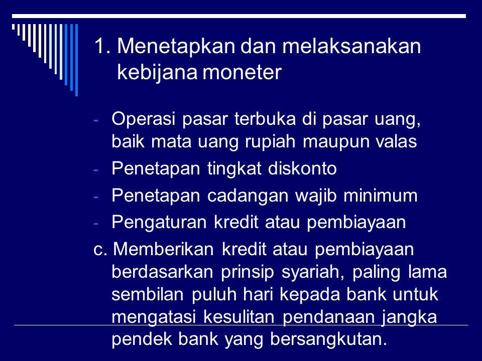 - Operasi pasar terbuka di pasar uang, baik mata uang rupiah maupun valas - Penetapan tingkat diskonto - Penetapan cadangan wajib minimum - Pengaturan