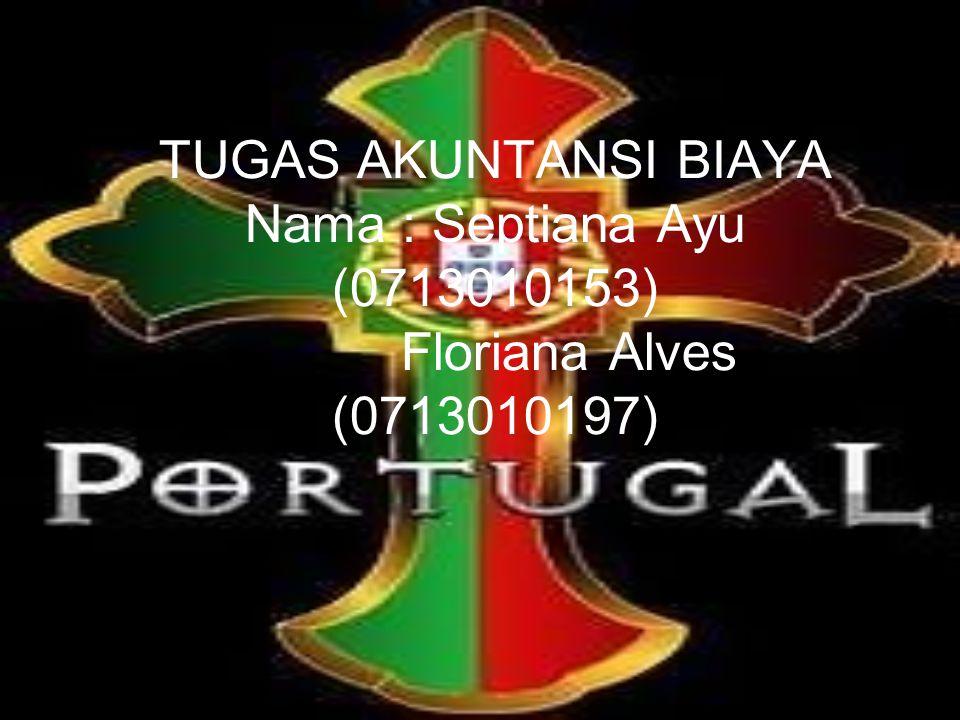 TUGAS AKUNTANSI BIAYA Nama : Septiana Ayu (0713010153) Floriana Alves (0713010197)