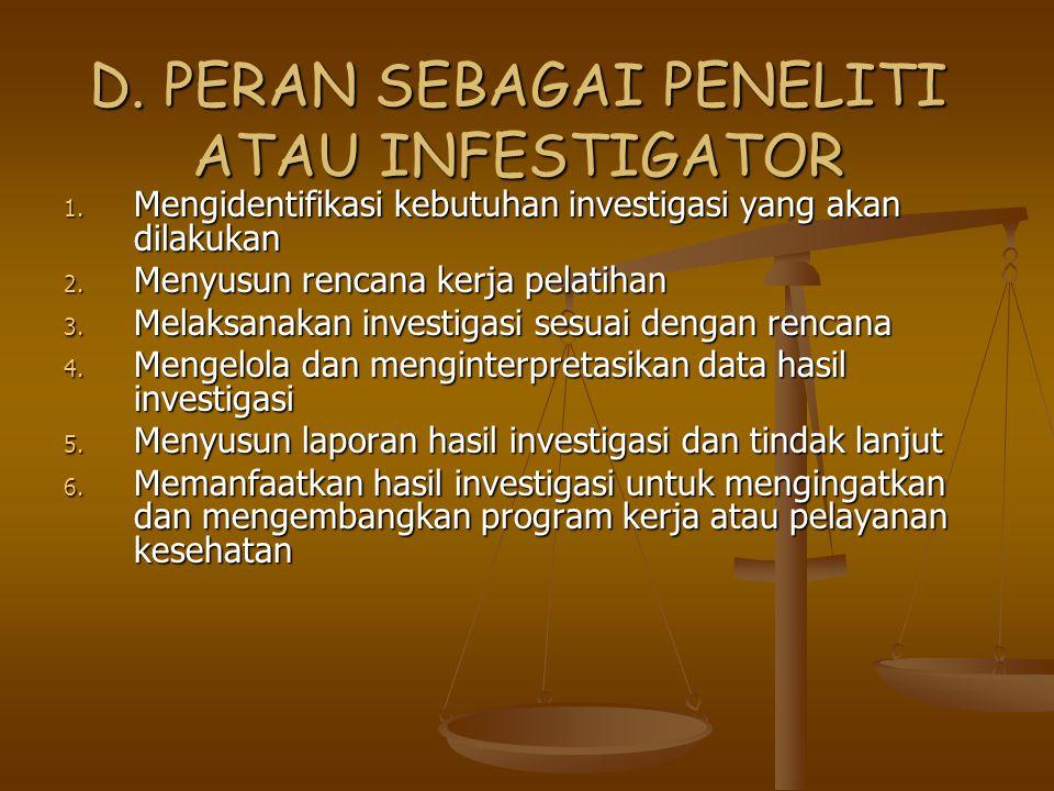D. PERAN SEBAGAI PENELITI ATAU INFESTIGATOR 1. Mengidentifikasi kebutuhan investigasi yang akan dilakukan 2. Menyusun rencana kerja pelatihan 3. Melak