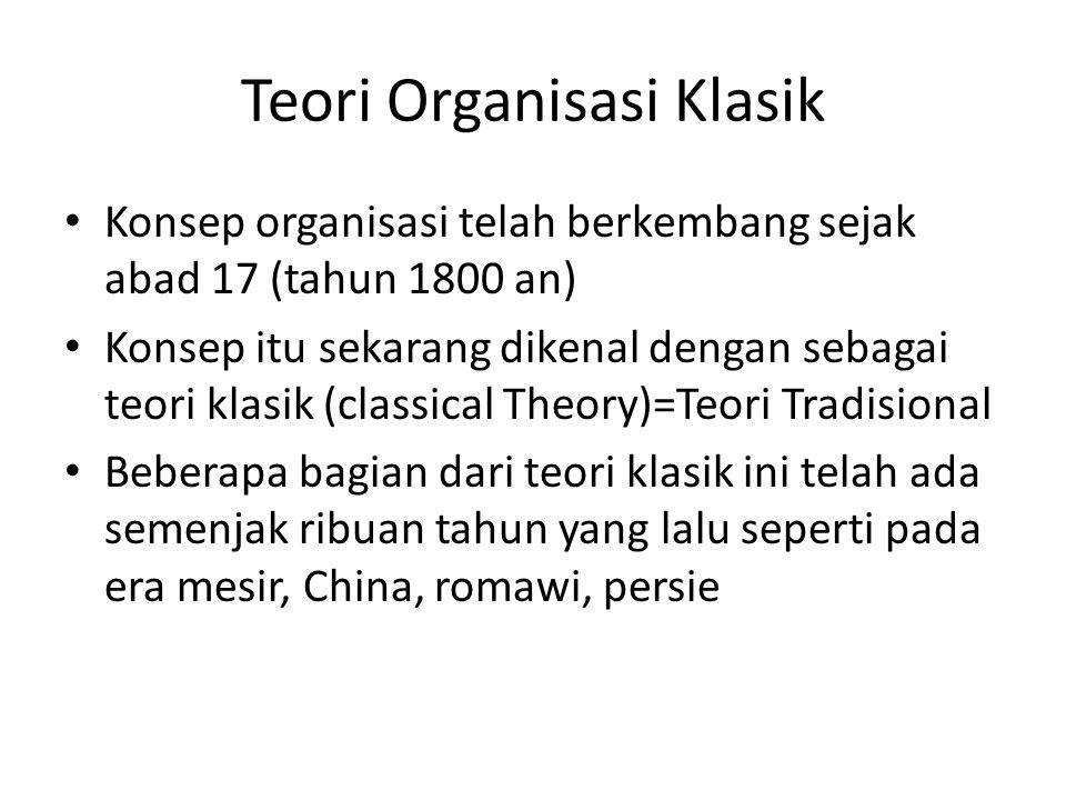 Teori Organisasi Klasik Konsep organisasi telah berkembang sejak abad 17 (tahun 1800 an) Konsep itu sekarang dikenal dengan sebagai teori klasik (classical Theory)=Teori Tradisional Beberapa bagian dari teori klasik ini telah ada semenjak ribuan tahun yang lalu seperti pada era mesir, China, romawi, persie
