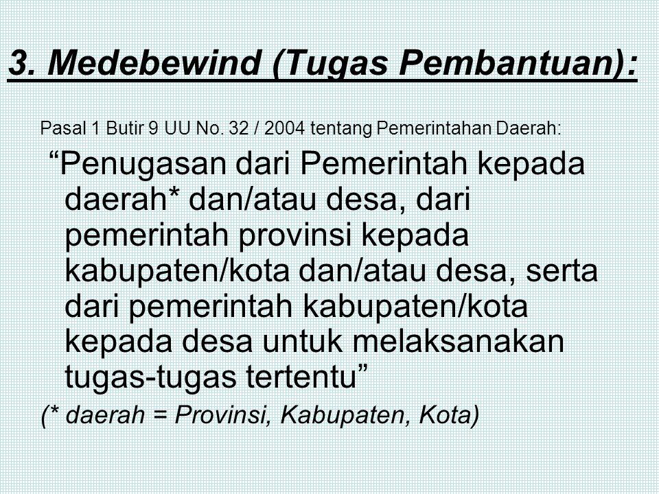 3.Medebewind (Tugas Pembantuan): Pasal 1 Butir 9 UU No.