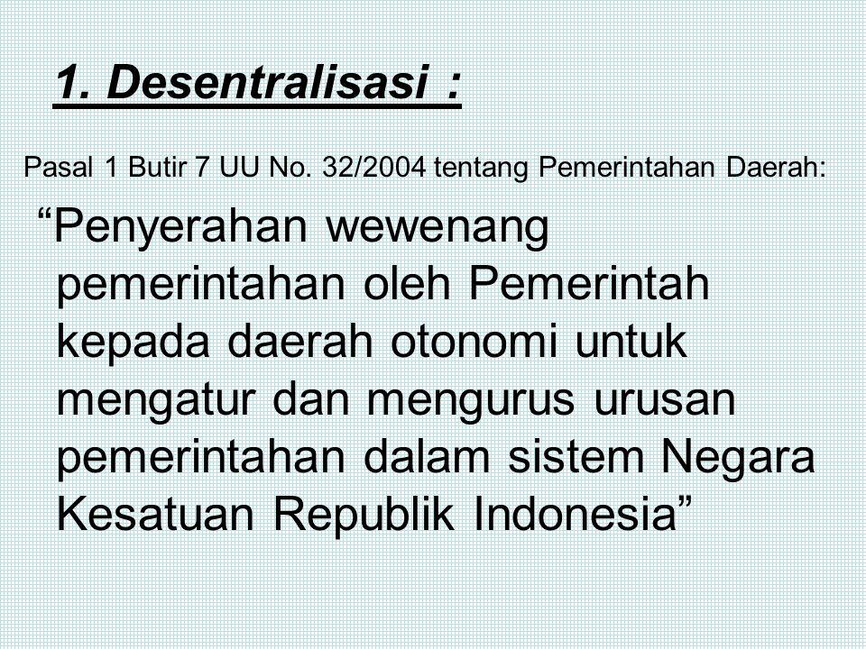 Desentralisasi dan Sentralisasi Konsensus nasional mengenai keberadaan desentralisasi dalam Negara Kesatuan Indonesia tersebut mengandung arti bahwa penyelenggaraan organisasi dan administrasi negara Indonesia tidak hanya semata-mata atas dasar asas sentralisasi, tetapi juga dengan desentralisasi dan otonomi daerah sebagai perwujudannya.