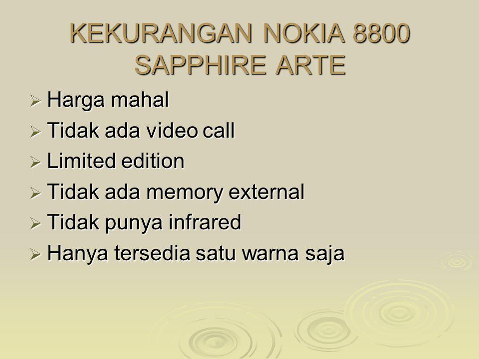 KELEBIHAN NOKIA 8800 SAPPHIRE ARTE  Permukaan bercover kulit dengan tombol navigasi dari batu sapphire.  Menampilkan waktu dan event dengan permukaa