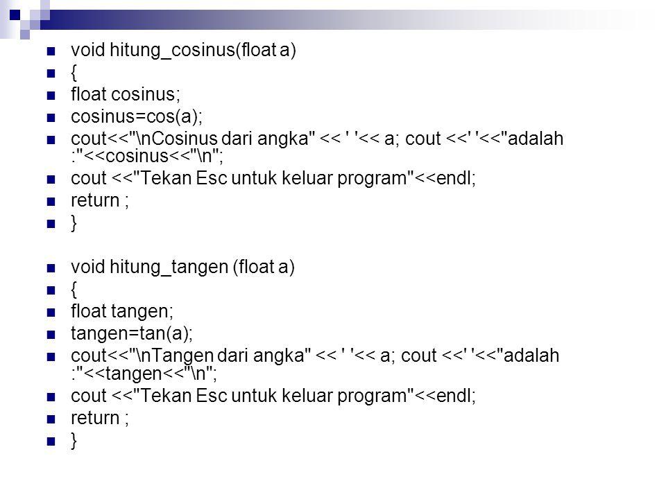 main() { float a, x; char kar; cout<< Hitung Sinus, Cosinus dan Tangen <<endl; cout >a;