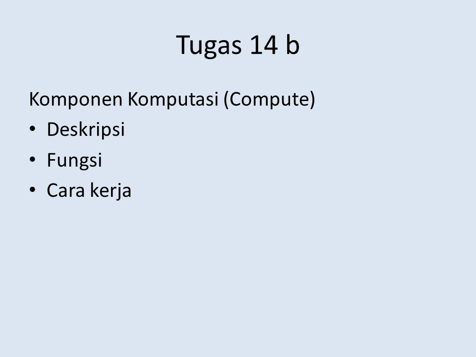 Tugas 14 b Komponen Komputasi (Compute) Deskripsi Fungsi Cara kerja