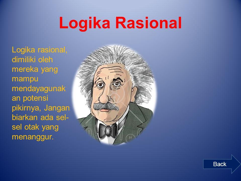 Logika Rasional Logika rasional, dimiliki oleh mereka yang mampu mendayagunak an potensi pikirnya, Jangan biarkan ada sel- sel otak yang menanggur. Ba