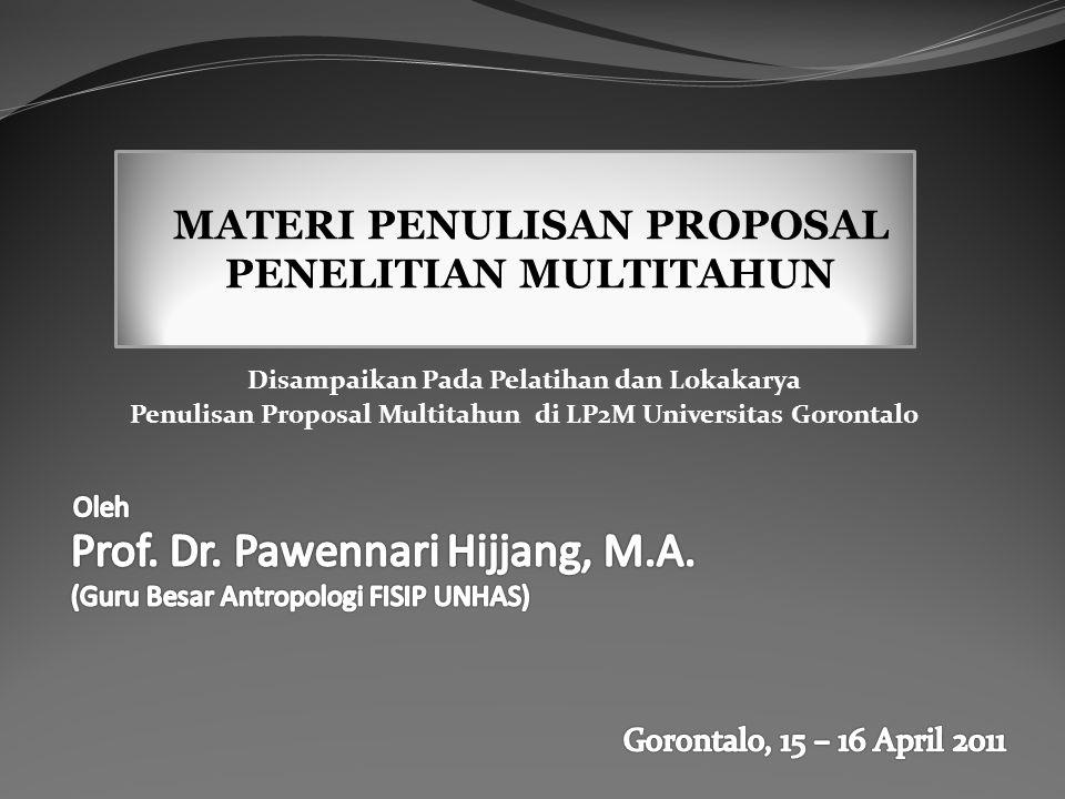 Disampaikan Pada Pelatihan dan Lokakarya Penulisan Proposal Multitahun di LP2M Universitas Gorontalo MATERI PENULISAN PROPOSAL PENELITIAN MULTITAHUN