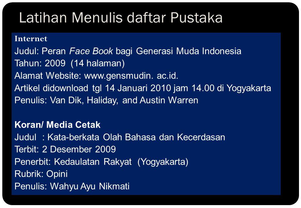 L ATIHAN M ENULIS DAFTAR P USTAKA Buku Judul: Indonesiaku Berjayalah Bersama PemudaMu Tahun terbit: 2009 (tebal 237 halaman) Penerbit: Pustaka Pelajar