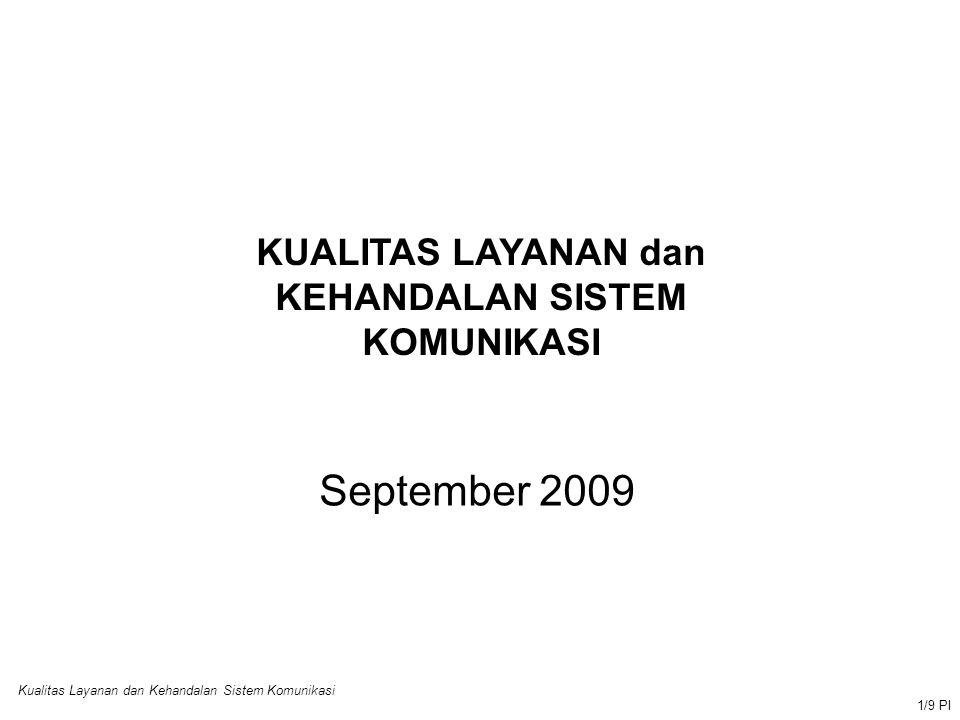 Kualitas Layanan dan Kehandalan Sistem Komunikasi 1/9 PI September 2009 KUALITAS LAYANAN dan KEHANDALAN SISTEM KOMUNIKASI