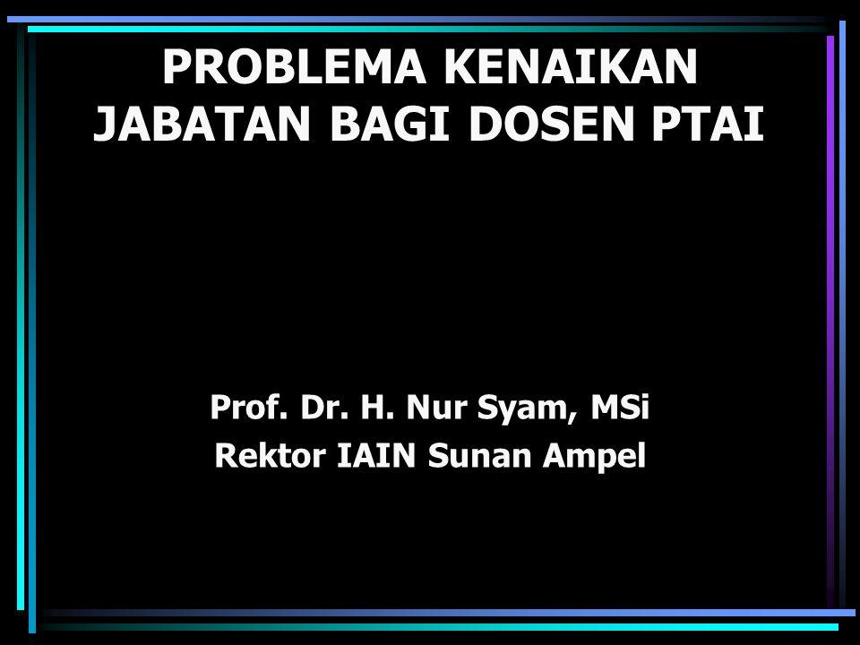 PROBLEMA KENAIKAN JABATAN BAGI DOSEN PTAI Prof. Dr. H. Nur Syam, MSi Rektor IAIN Sunan Ampel