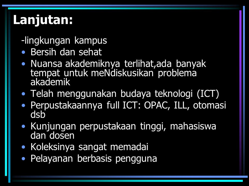 Lanjutan: -lingkungan kampus Bersih dan sehat Nuansa akademiknya terlihat,ada banyak tempat untuk meNdiskusikan problema akademik Telah menggunakan bu