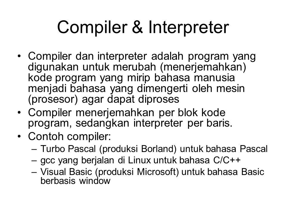 Compiler & Interpreter Compiler dan interpreter adalah program yang digunakan untuk merubah (menerjemahkan) kode program yang mirip bahasa manusia menjadi bahasa yang dimengerti oleh mesin (prosesor) agar dapat diproses Compiler menerjemahkan per blok kode program, sedangkan interpreter per baris.