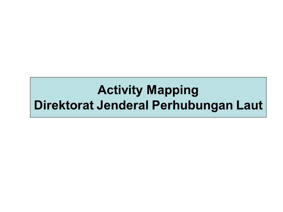 Activity Mapping Direktorat Jenderal Perhubungan Laut