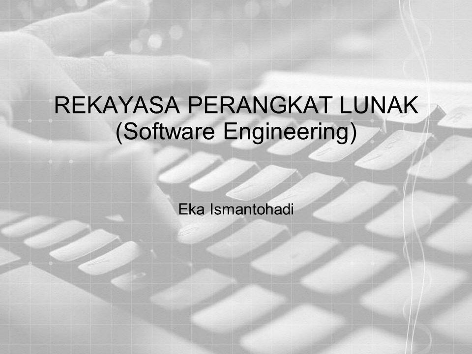 REKAYASA PERANGKAT LUNAK (Software Engineering) Eka Ismantohadi