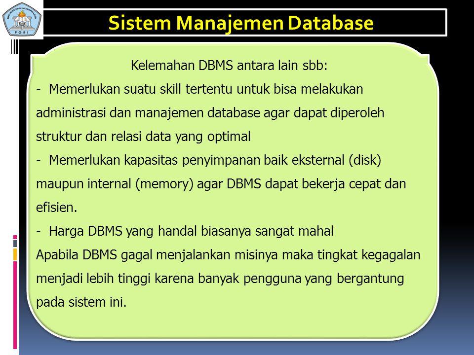 Keunggulan DBMS antara lain sbb: - Mengurangi duplikasi data - Menjaga konsistensi dan integritas data - Meningkatkan keamanan data - Meningkatkan eff