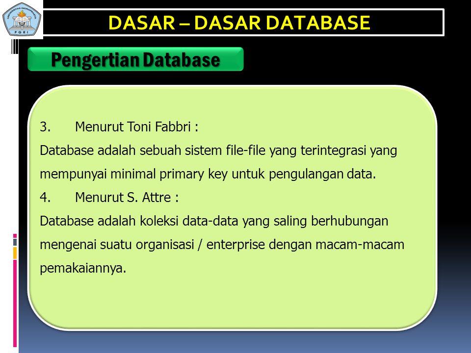 Pengertian Database 1. Menurut Gordon C. Everest : Database adalah koleksi atau kumpulan data yang mekanis, terbagi / shared, terdefinisi secara forma