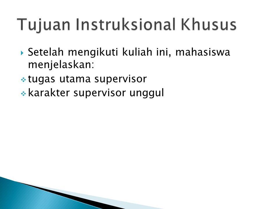  Setelah mengikuti kuliah ini, mahasiswa menjelaskan:  tugas utama supervisor  karakter supervisor unggul